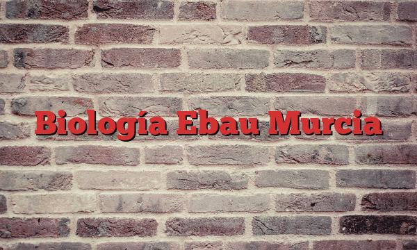 Biología Ebau Murcia