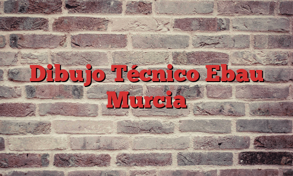 Dibujo Técnico Ebau Murcia