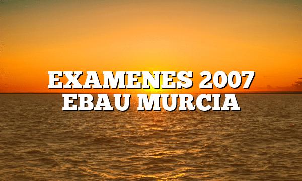 EXAMENES 2007 EBAU MURCIA
