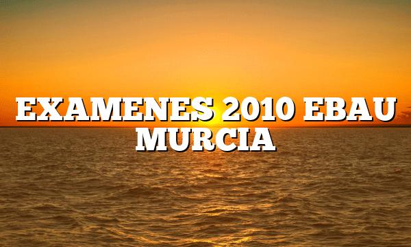 EXAMENES 2010 EBAU MURCIA