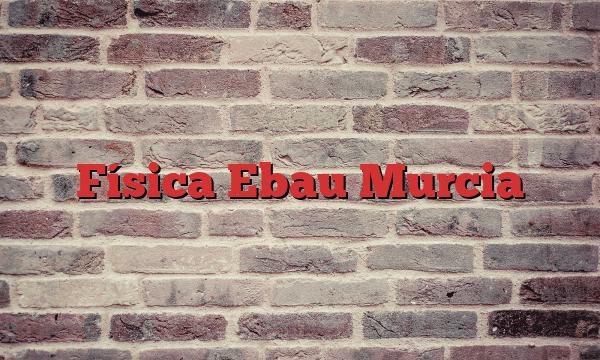 Física Ebau Murcia