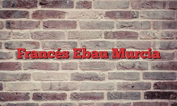 Francés Ebau Murcia