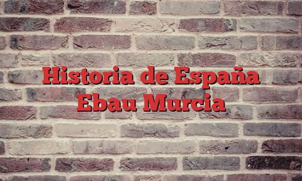 Historia de España Ebau Murcia