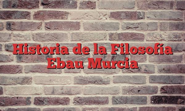 Historia de la Filosofía Ebau Murcia