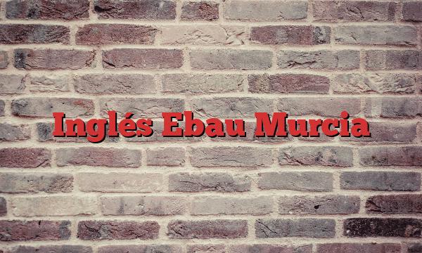 Inglés Ebau Murcia