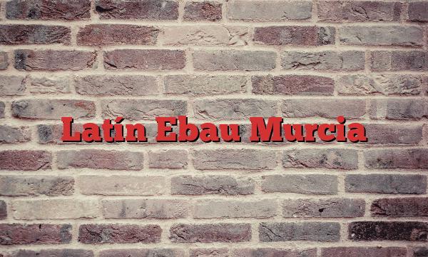 Latín Ebau Murcia