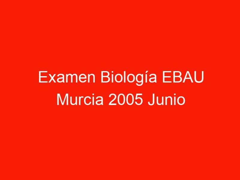 examen biologia ebau murcia 2005 junio 4365