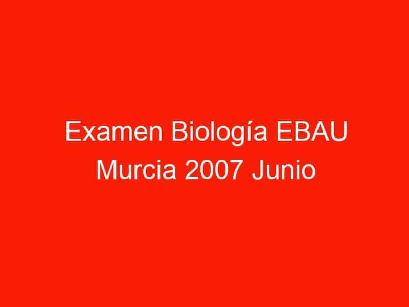 examen biologia ebau murcia 2007 junio 4369
