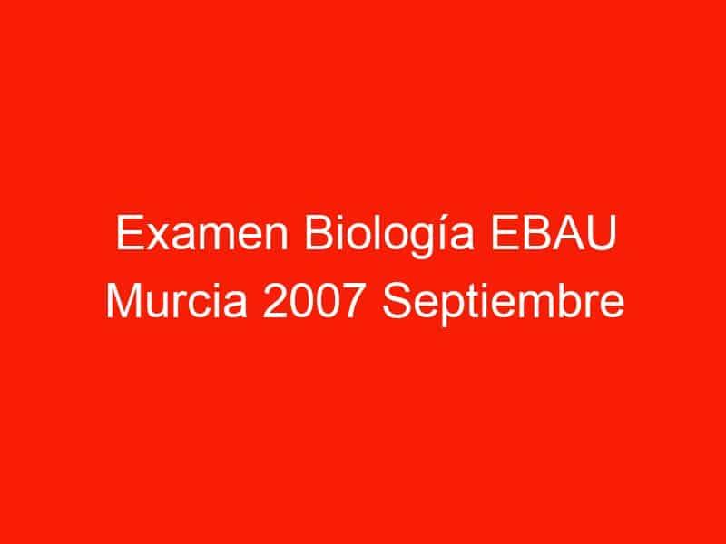 examen biologia ebau murcia 2007 septiembre 4407