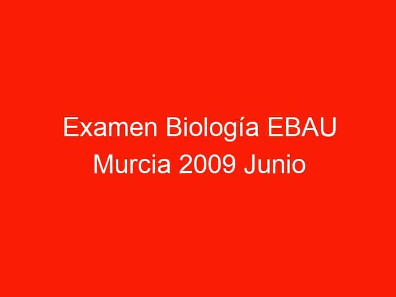 examen biologia ebau murcia 2009 junio 4373