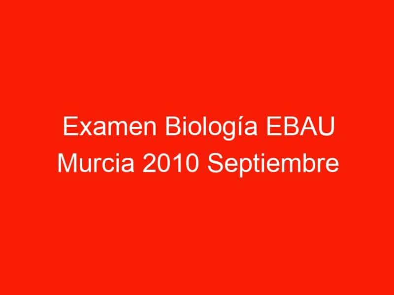 examen biologia ebau murcia 2010 septiembre 4413