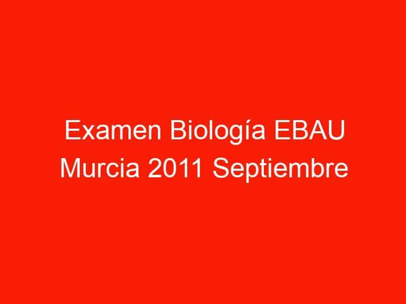 examen biologia ebau murcia 2011 septiembre 4415