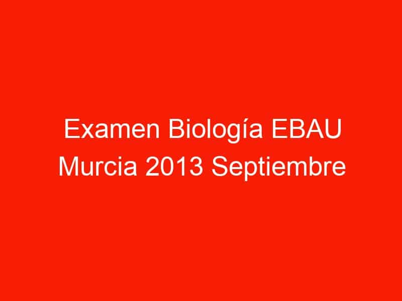 examen biologia ebau murcia 2013 septiembre 4419