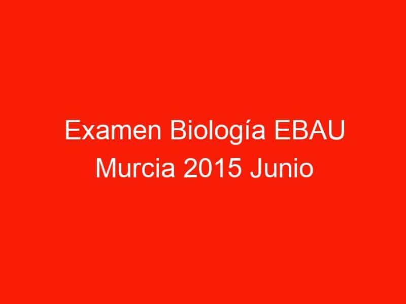 examen biologia ebau murcia 2015 junio 4385