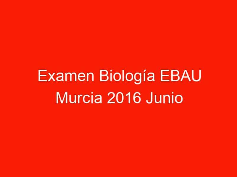 examen biologia ebau murcia 2016 junio 4387