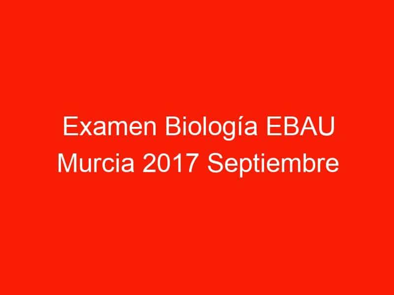 examen biologia ebau murcia 2017 septiembre 4427