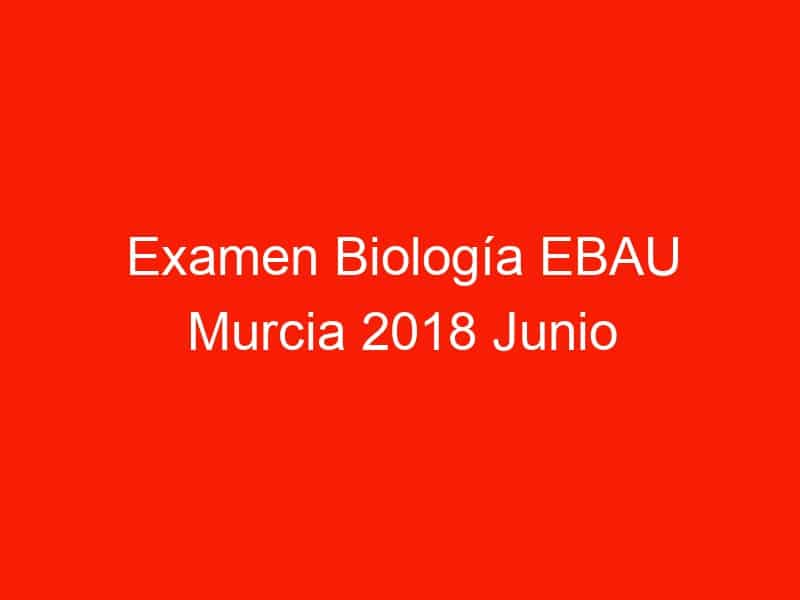 examen biologia ebau murcia 2018 junio 4391