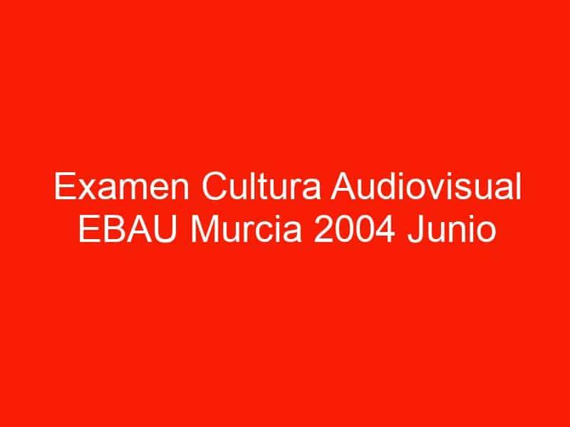 examen cultura audiovisual ebau murcia 2004 junio 4591