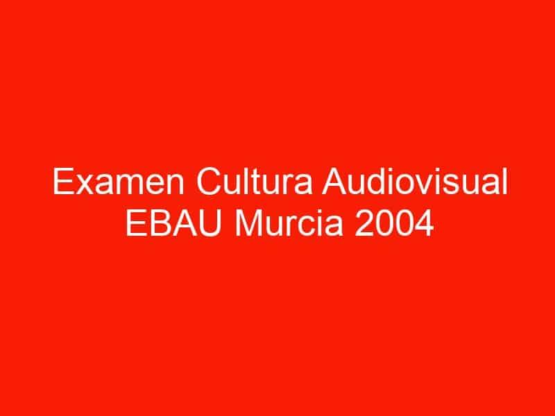 examen cultura audiovisual ebau murcia 2004 septiembre 4629