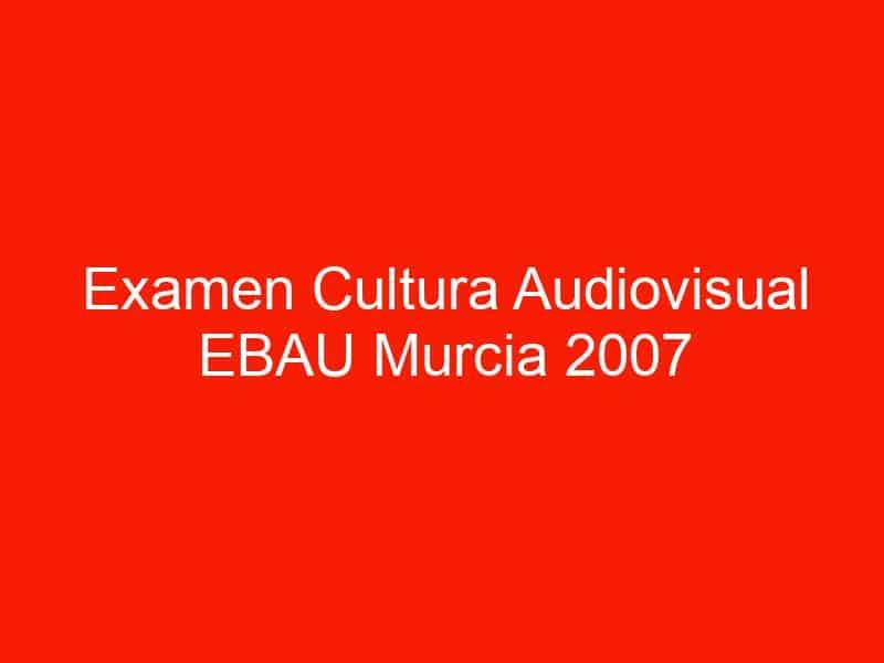 examen cultura audiovisual ebau murcia 2007 septiembre 4635