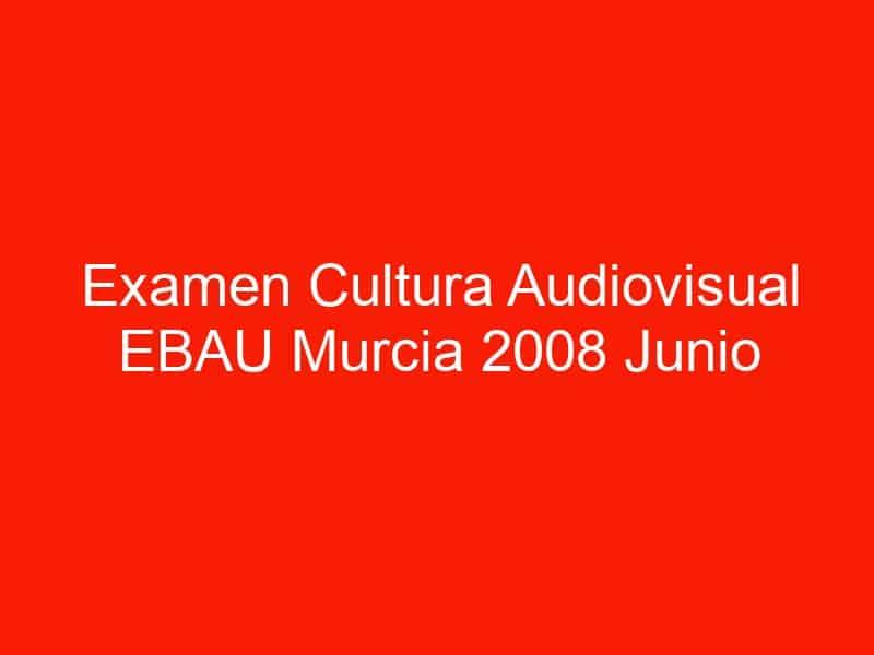 examen cultura audiovisual ebau murcia 2008 junio 4599