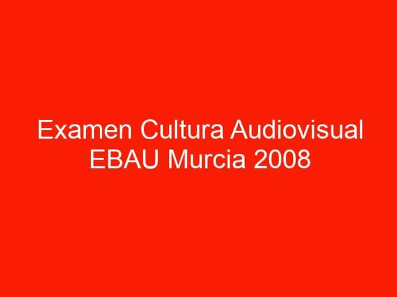 examen cultura audiovisual ebau murcia 2008 septiembre 4637