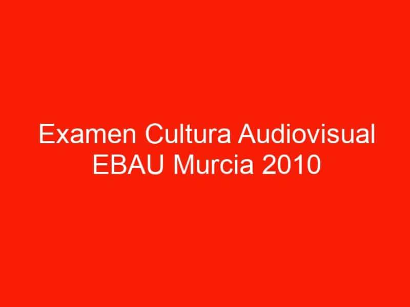 examen cultura audiovisual ebau murcia 2010 septiembre 4641