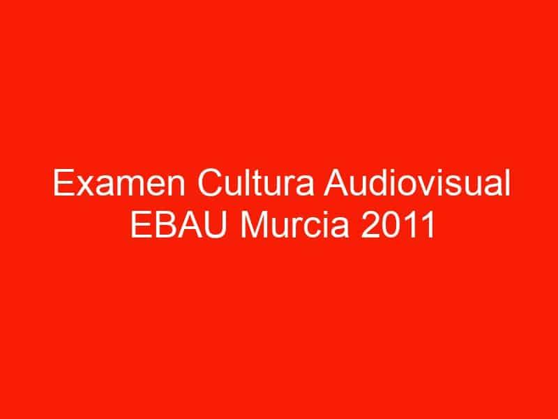 examen cultura audiovisual ebau murcia 2011 septiembre 4643
