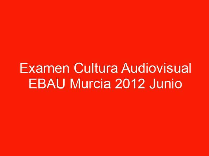 examen cultura audiovisual ebau murcia 2012 junio 4607
