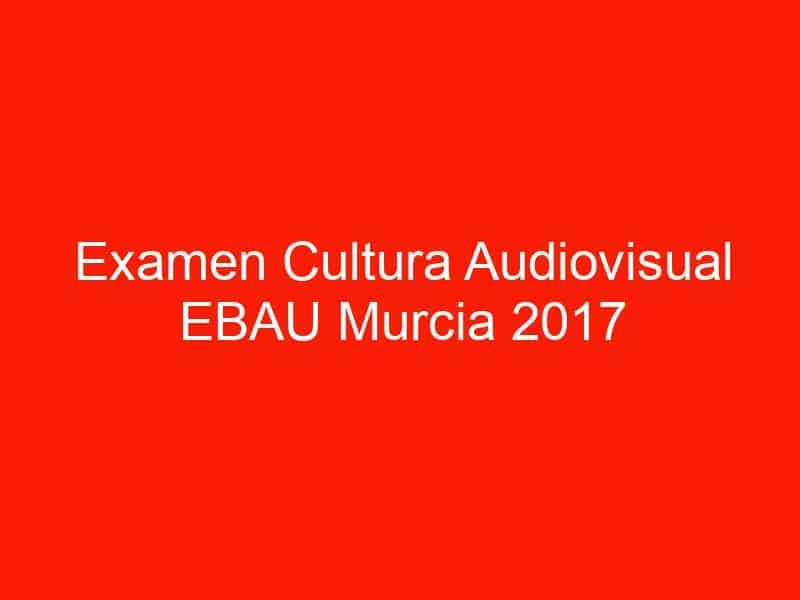 examen cultura audiovisual ebau murcia 2017 septiembre 4655