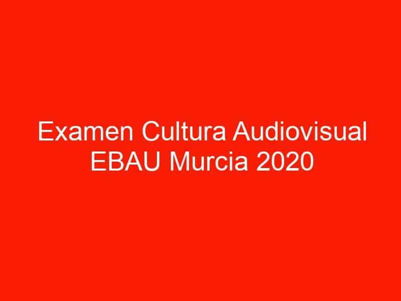 examen cultura audiovisual ebau murcia 2020 septiembre 4661