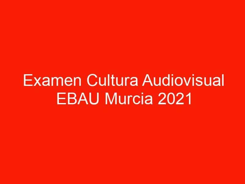 examen cultura audiovisual ebau murcia 2021 septiembre 4663