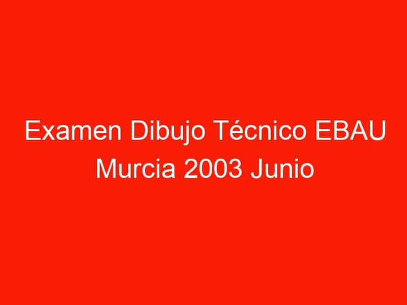 examen dibujo tecnico ebau murcia 2003 junio 4665