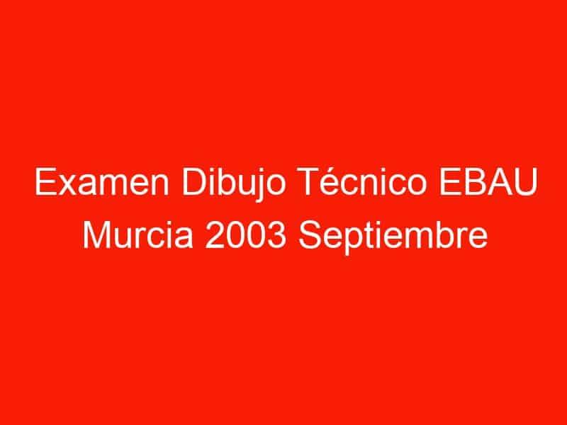 examen dibujo tecnico ebau murcia 2003 septiembre 4703