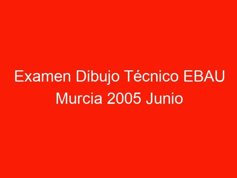 examen dibujo tecnico ebau murcia 2005 junio 4669