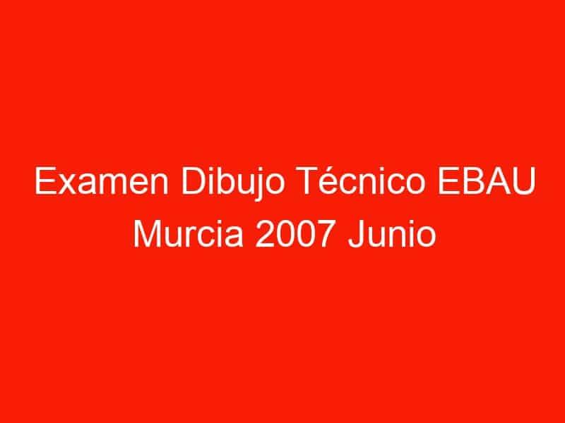 examen dibujo tecnico ebau murcia 2007 junio 4673