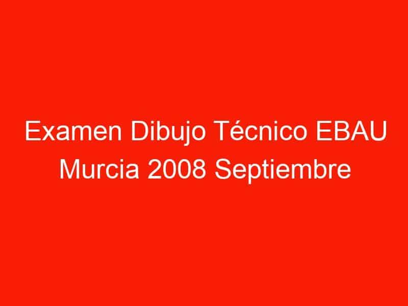 examen dibujo tecnico ebau murcia 2008 septiembre 4713