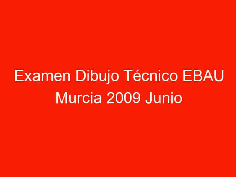 examen dibujo tecnico ebau murcia 2009 junio 4677