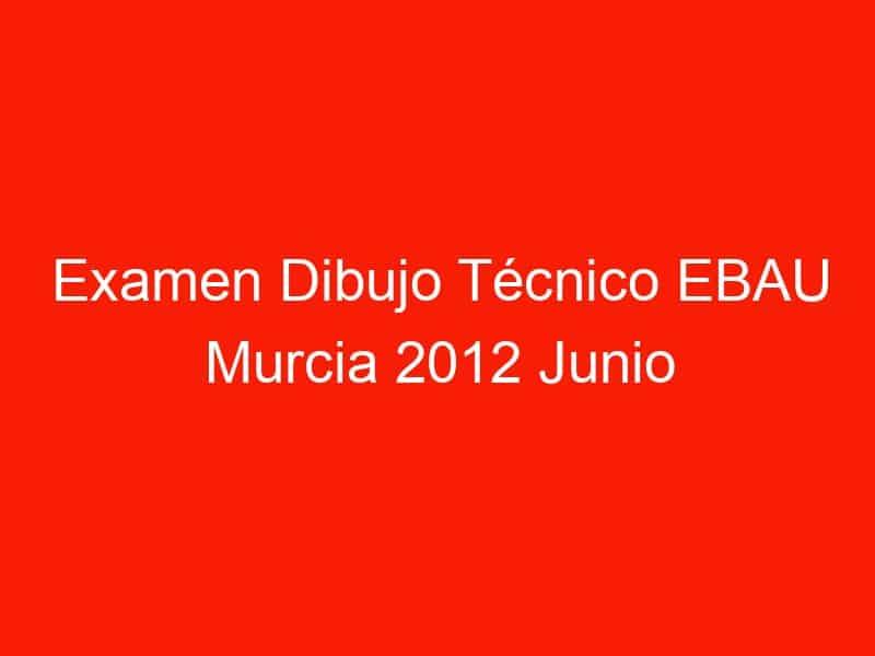 examen dibujo tecnico ebau murcia 2012 junio 4683