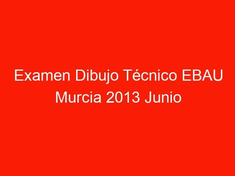 examen dibujo tecnico ebau murcia 2013 junio 4685