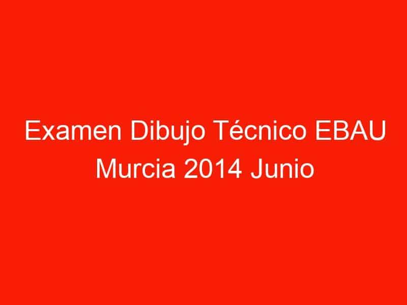 examen dibujo tecnico ebau murcia 2014 junio 4687
