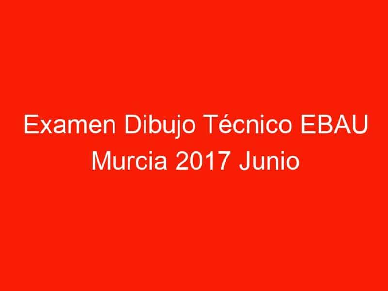 examen dibujo tecnico ebau murcia 2017 junio 4693