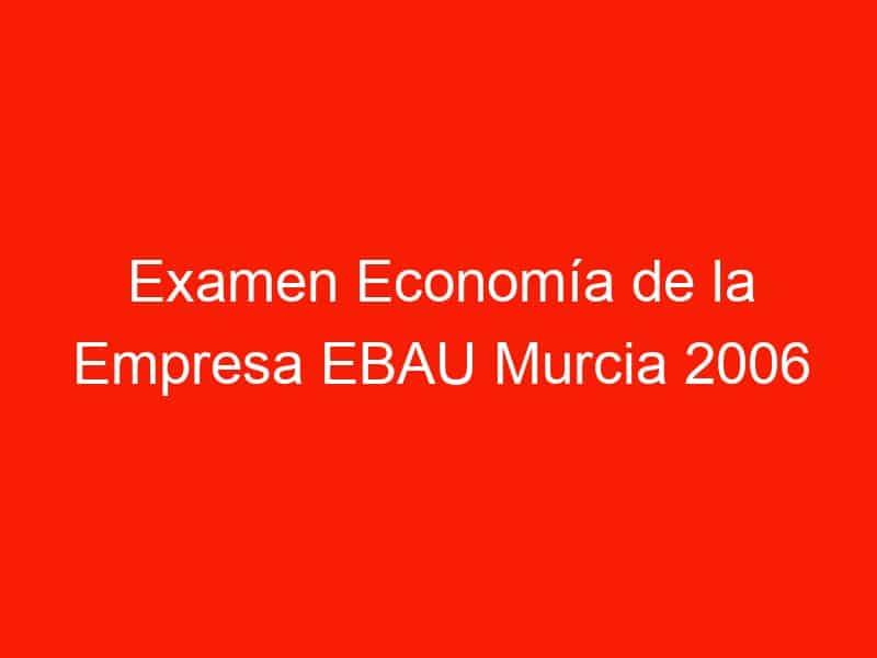 examen economia de la empresa ebau murcia 2006 junio 4215