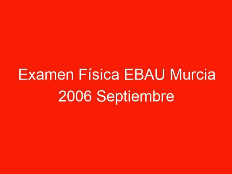 examen fisica ebau murcia 2006 septiembre 3873