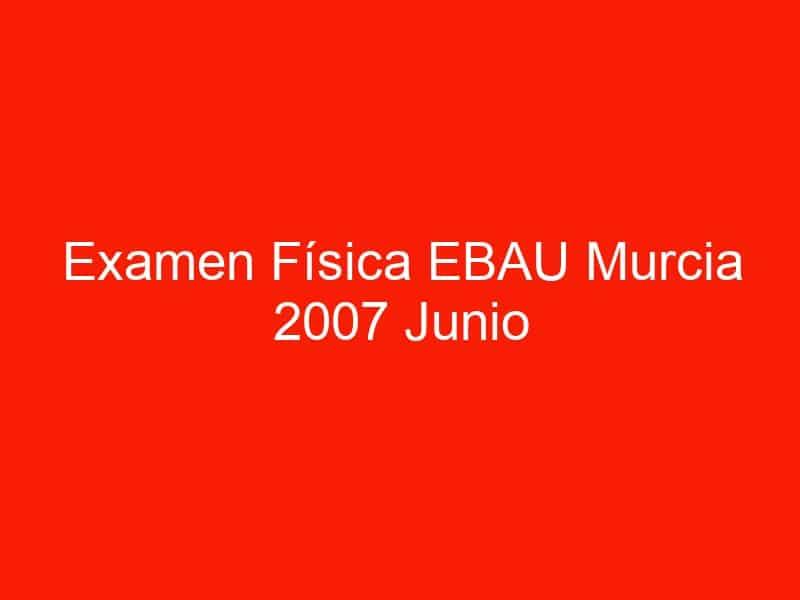 examen fisica ebau murcia 2007 junio 3837