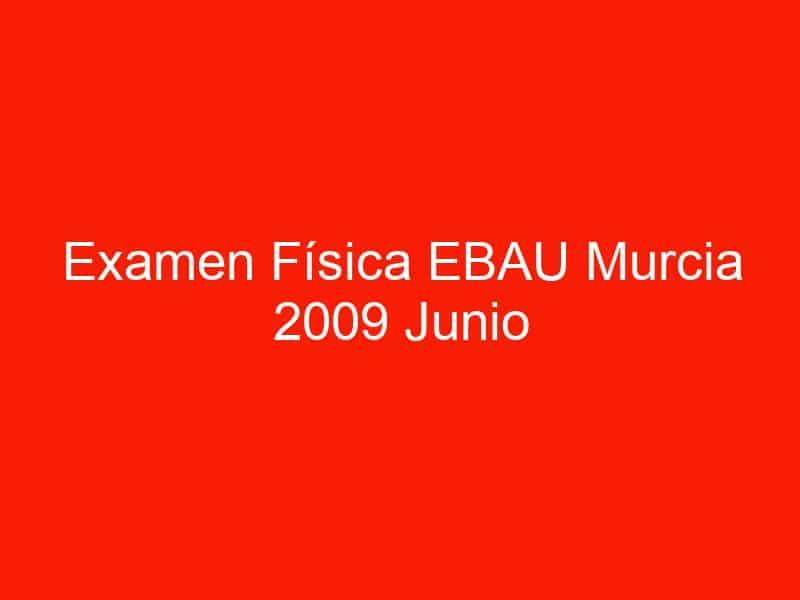 examen fisica ebau murcia 2009 junio 3841