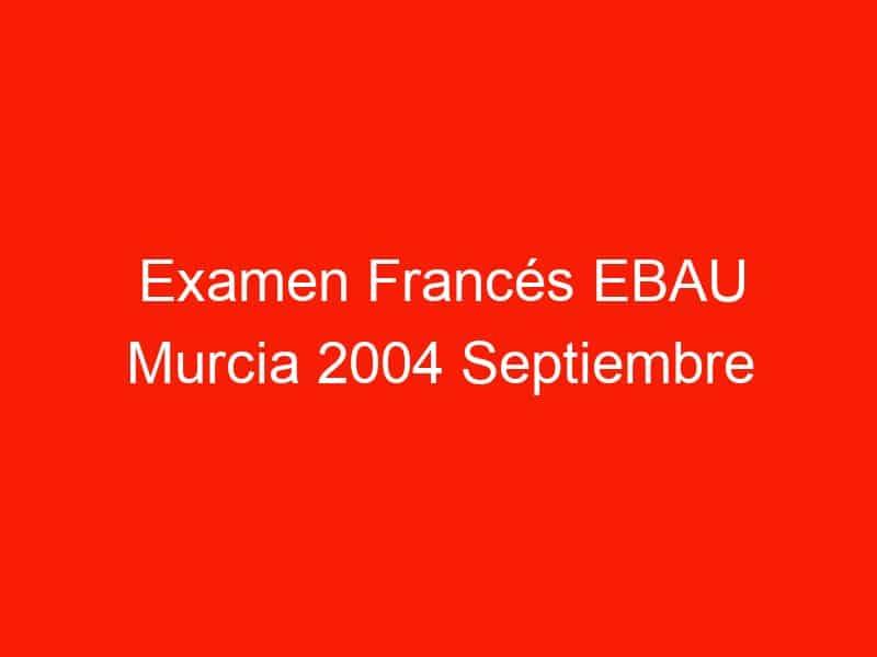 examen frances ebau murcia 2004 septiembre 4021