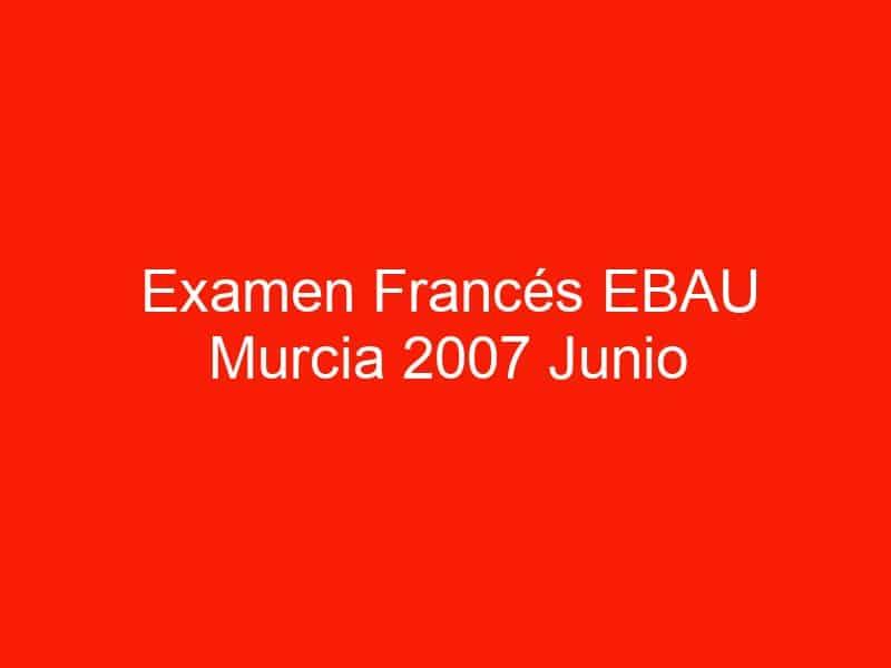 examen frances ebau murcia 2007 junio 3989