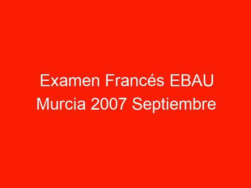 examen frances ebau murcia 2007 septiembre 4027