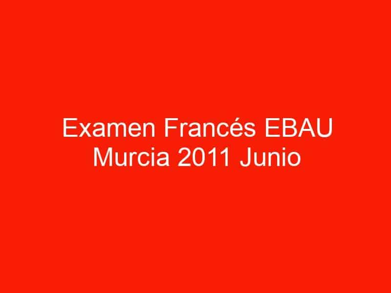 examen frances ebau murcia 2011 junio 3997
